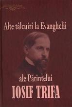 Alte Tâlcuiri La Evanghelii Ale Părintelui Iosif Trifa