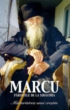Părintele Marcu De La Sihăstria. Mărturisirea Unui Creștin