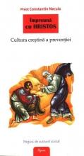 Împreună Cu Hristos -cultura Crestina A Preventiei