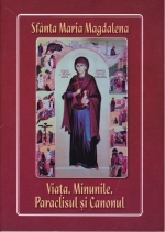 Sfânta Maria Magdalena Viața, Minunile, Paraclisul și Canonul