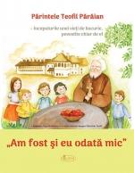Am Fost şi Eu Odată Mic. Părintele Teofil Părăian – începuturile Unei Vieți De Bucurie, Povestite Chiar De El