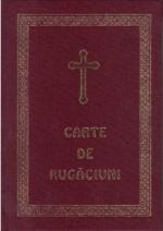 Carte De Rugaciuni Pentru Trebuintele Si Folosul Crestinului Ortodox