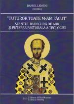 Tuturor Toate M-am Făcut. Sfântul Ioan Gură De Aur și Puterea Pastorală A Teologiei