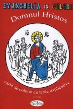 Evanghelia în Culori. Domnul Hristos. Carte De Colorat Cu Texte Explicative - 6-11 Ani