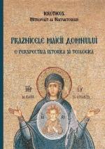Praznicele Maicii Domnului – O Perspectivă Istorică și Teologică
