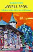 Imperiul Sacru. Mănăstiri şi Biserici Din Nordul Moldovei