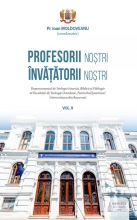 Profesorii Noștri – învățătorii Noștri – Vol. 2