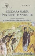 Fecioara Maria în Scrierile Apocrife. Un Studiu Referitor La Maica Domnului în Creştinismul Antic