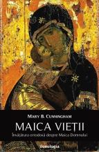 Maica Vieții. Învățătura Ortodoxă Despre Maica Domnului
