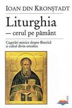 Liturghia Cerul Pe Pământ Cugetări Mistice Despre Biserică și Cultul Divin Ortodox