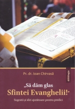"""""""să Dăm Glas Sfintei Evanghelii"""". Sugestii și Idei Ajutătoare Pentru Predici"""