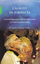 Călăuzit De Iubirea Sa - Convertirea Unui Pastor Evanghelic La Ortodoxie