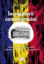 Învingătorii Comunismului  Tragedie Anticomunistă în 4 Acte Inspirată Din Fapte şi Personaje Adevărate