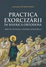 Practica Exorcizării în Biserica Ortodoxă - Aspecte Liturgice, Canonice și Pastorale