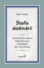 Stafia Dezbinării. Scurtă Privire Asupra Vieții Bisericești A Românilor Din Transilvania