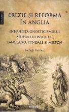 Erezie și Reformă în Anglia. Influența Gnosticismului Asupra Lui Wycliffe, Langland, Tyndale și Milton