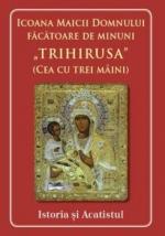 Icoana Maicii Domnului Făcătoare De Minuni Trihirusa(cea Cu Trei Mâini) Istoric și Acatist