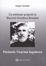 Un Misionar Prigonit Al Bisericii Ortodoxe Romane Pr Visarion Iugulescu