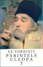 Ne Vorbeşte Părintele Cleopa Vol. 5