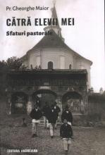 Cătră Elevii Mei. Sfaturi Pastorale