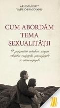 Cum Abordăm Tema Sexualității- O Perspectivă Ortodoxă Asupra Relațiilor Conjugale, Preconjugale și Extraconjugale