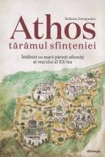 Athos Tărâmul Sfințeniei. Întâlniri Cu Marii Părinți Athoniți Ai Veacului Al Xx-lea