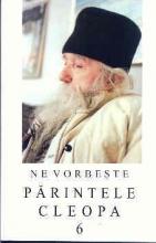 Ne Vorbeşte Părintele Cleopa Vol. 6