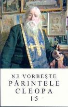 Ne Vorbeşte Părintele Cleopa Vol. 15