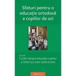 Sfaturi Pentru O Educatie Ortodoxa A Copiilor De Azi