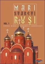 Mari Stareti Rusi. Vol. 1: Vietile, Minunile, Indrumari Duhovnicesti