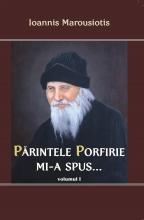 Părintele Porfirie Mi-a Spus - Vol I