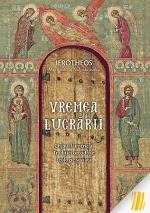 Vremea Lucrării. Chipul Lăuntric Al Tradiției Ortodoxe: Teologie și Viață