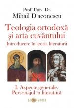 Teologia Ortodoxă și Arta Cuvântului- Vol. I-iiii Introducere în Teoria Literaturii. Aspecte Generale. Personajul în Literatur
