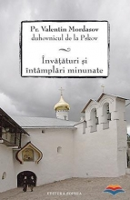 Pr. Valentin Mordasov Duhovnicul De La Pskov: Învăţături şi întâmplări Minunate